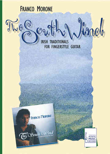Morone, Franco - The South Wind. Irish Traditionals for Fingerstyle Guitar (Ausgabe ohne CD)