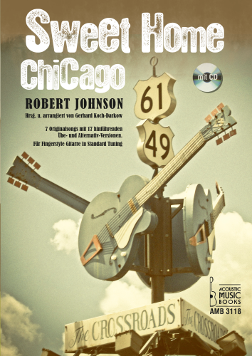Johnson, Robert - Sweet Home Chicago. 7 Originalsongs mit 17 hinführenden Übe- und Alternativ-Vers.