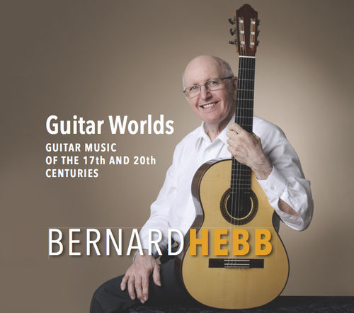 Bernard Hebb - Guitar Worlds. Guitar Music of the 17th and 20th Centuries