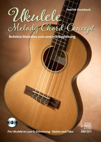 Patrick Steinbach-Ukulele-Melody-Chord-Concept. Beliebte Melodien solo u. m. Begleitung. Low G-Stimm