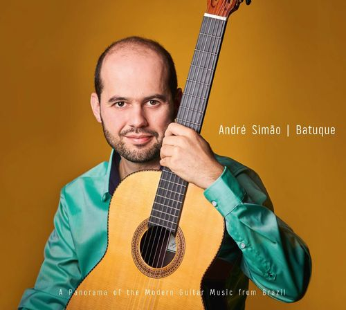 André Simão: Batuque. A Panorama of the Modern Guitar Music from Brazil