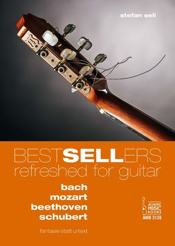 Sell, Stefan-Bestsellers Refreshed for Guitar. Bach, Mozart, Beethoven, Schubert