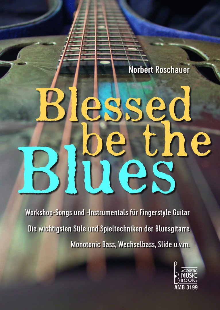 Roschauer, Norbert: Blessed be the Blues. Workshop-Songs und Instrumentals für Fingerstyle Guitar.